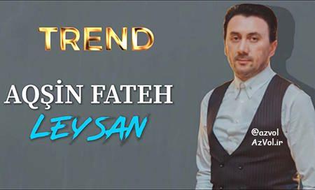 دانلود آهنگ آذربایجانی جدید Aqsin Fateh به نام Leysan